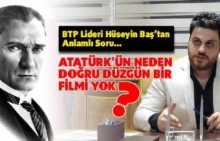 """""""Atatürk'ün neden doğru düzgün bir filmi..."""