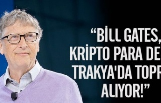 Bill Gates, Trakya'da binlerce dönüm toprak mı...